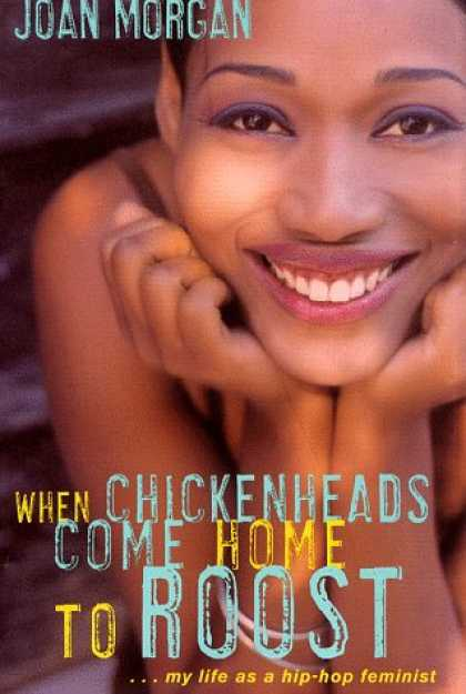 """""""When Chickenheads Come Home To Roost"""" by Joan Morgan"""