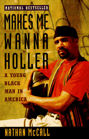 """""""Makes Me Wanna Holler: A Young Black Man in America"""" by Nathan McCall"""