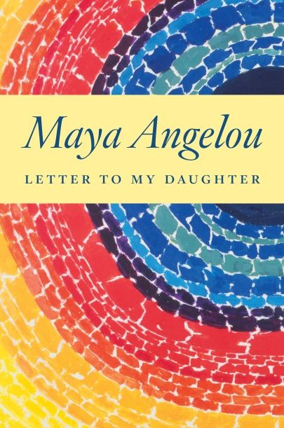 """""""Letter to My Daughter"""" by Maya Angelou"""