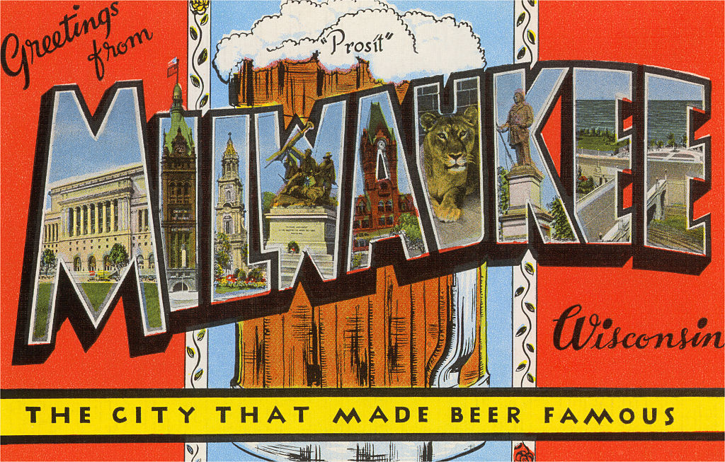 Greetings from Milwaukee, Wisconsin, the City that Made Beer Famous