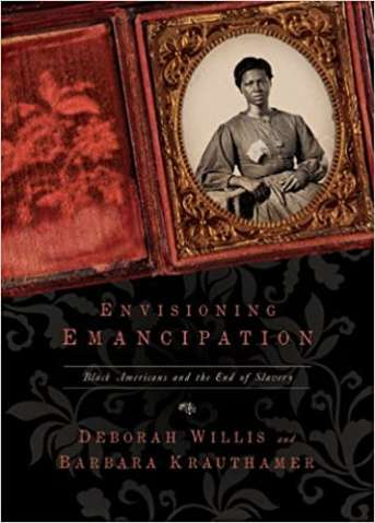 """""""Envisioning Emancipation: Black Americans and the End of Slavery,"""" by Deborah Willis"""